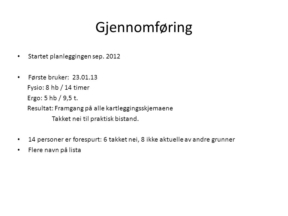 Gjennomføring Startet planleggingen sep. 2012 Første bruker: 23.01.13