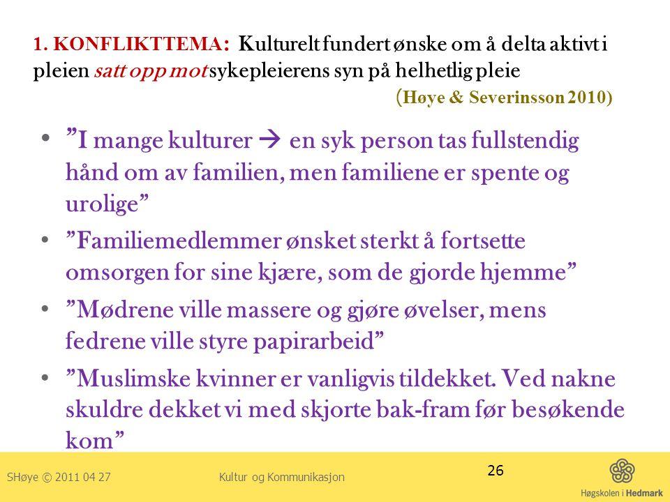 1. KONFLIKTTEMA: Kulturelt fundert ønske om å delta aktivt i pleien satt opp mot sykepleierens syn på helhetlig pleie (Høye & Severinsson 2010)