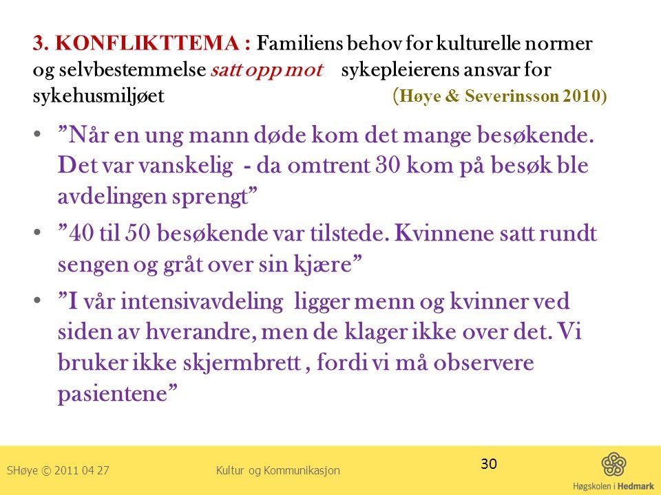 3. KONFLIKTTEMA : Familiens behov for kulturelle normer og selvbestemmelse satt opp mot sykepleierens ansvar for sykehusmiljøet (Høye & Severinsson 2010)