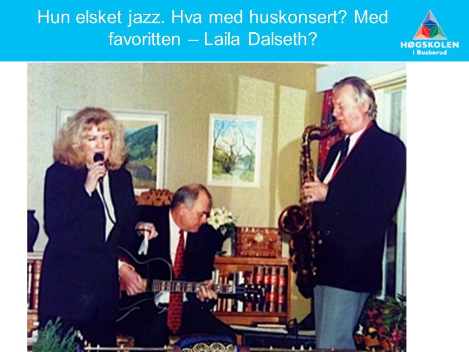 Hun elsket jazz. Hva med huskonsert Med favoritten – Laila Dalseth