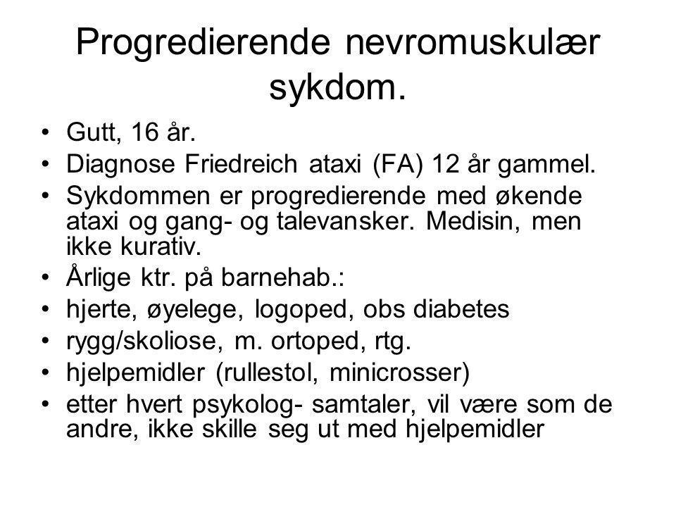 Progredierende nevromuskulær sykdom.