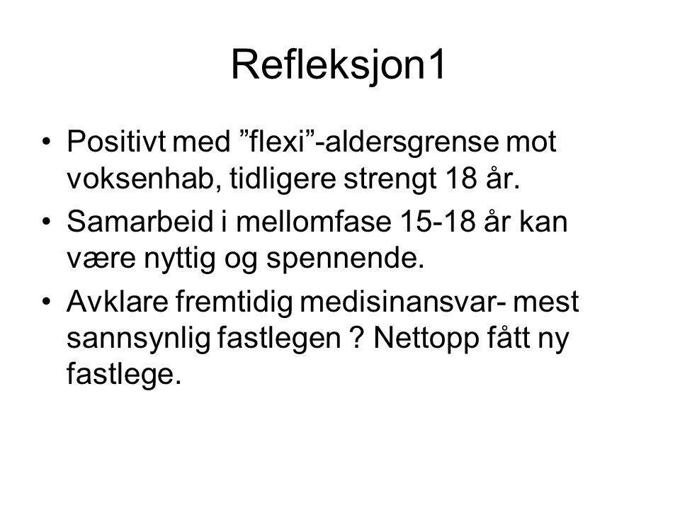 Refleksjon1 Positivt med flexi -aldersgrense mot voksenhab, tidligere strengt 18 år. Samarbeid i mellomfase 15-18 år kan være nyttig og spennende.