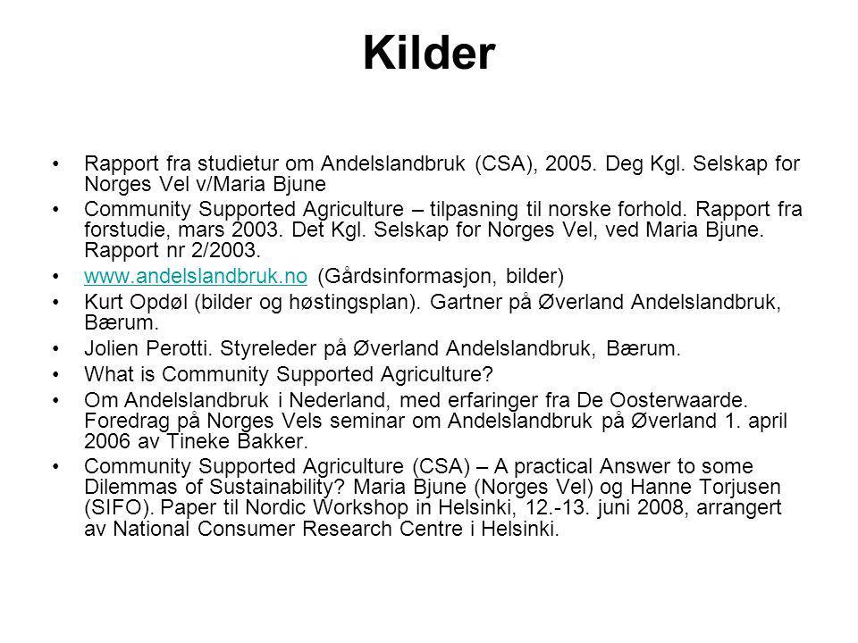 Kilder Rapport fra studietur om Andelslandbruk (CSA), 2005. Deg Kgl. Selskap for Norges Vel v/Maria Bjune.