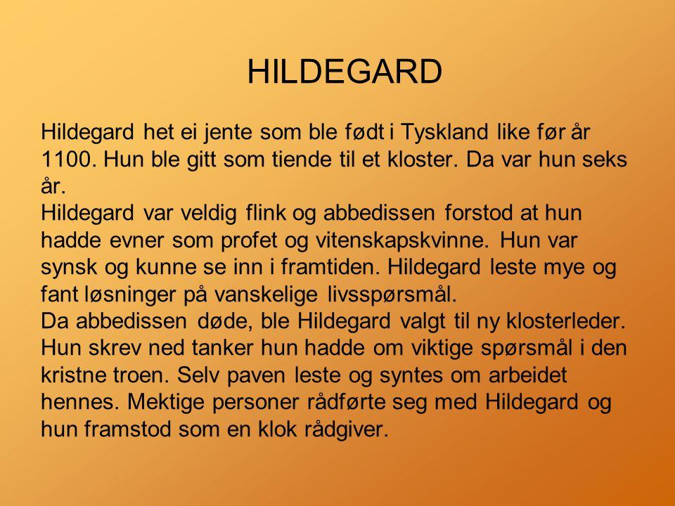 HILDEGARD Hildegard het ei jente som ble født i Tyskland like før år 1100.