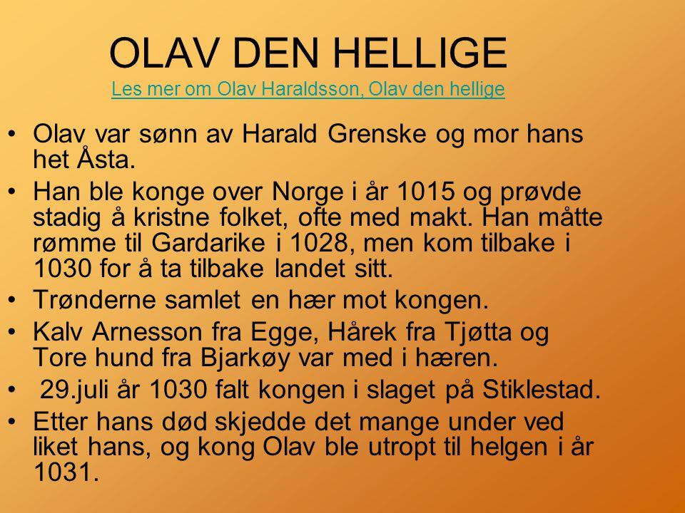 OLAV DEN HELLIGE Les mer om Olav Haraldsson, Olav den hellige