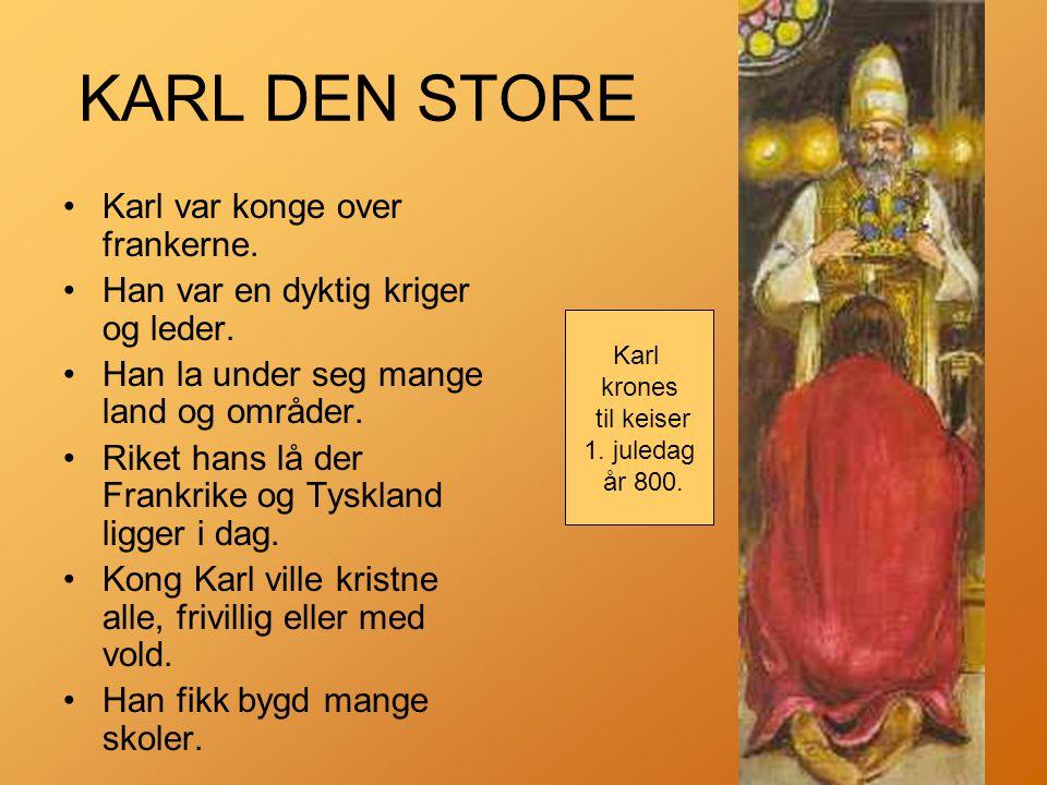 KARL DEN STORE Karl var konge over frankerne.