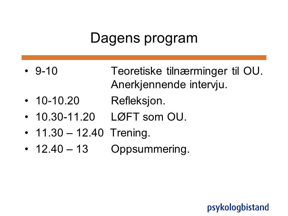 Dagens program 9-10 Teoretiske tilnærminger til OU. Anerkjennende intervju. 10-10.20 Refleksjon.