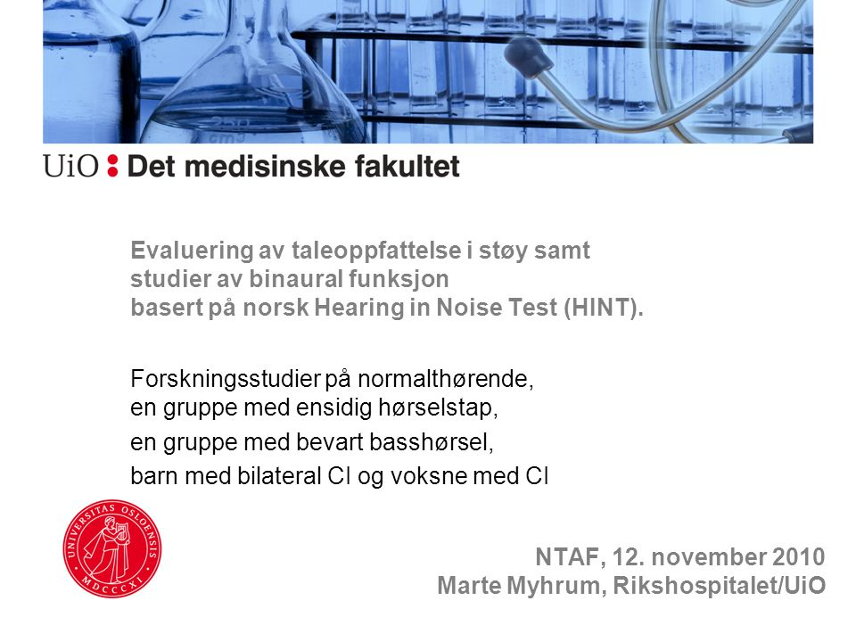 Evaluering av taleoppfattelse i støy samt studier av binaural funksjon basert på norsk Hearing in Noise Test (HINT).