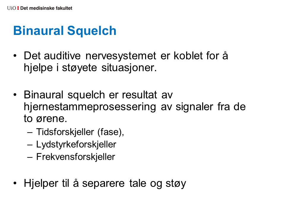 Binaural Squelch Det auditive nervesystemet er koblet for å hjelpe i støyete situasjoner.