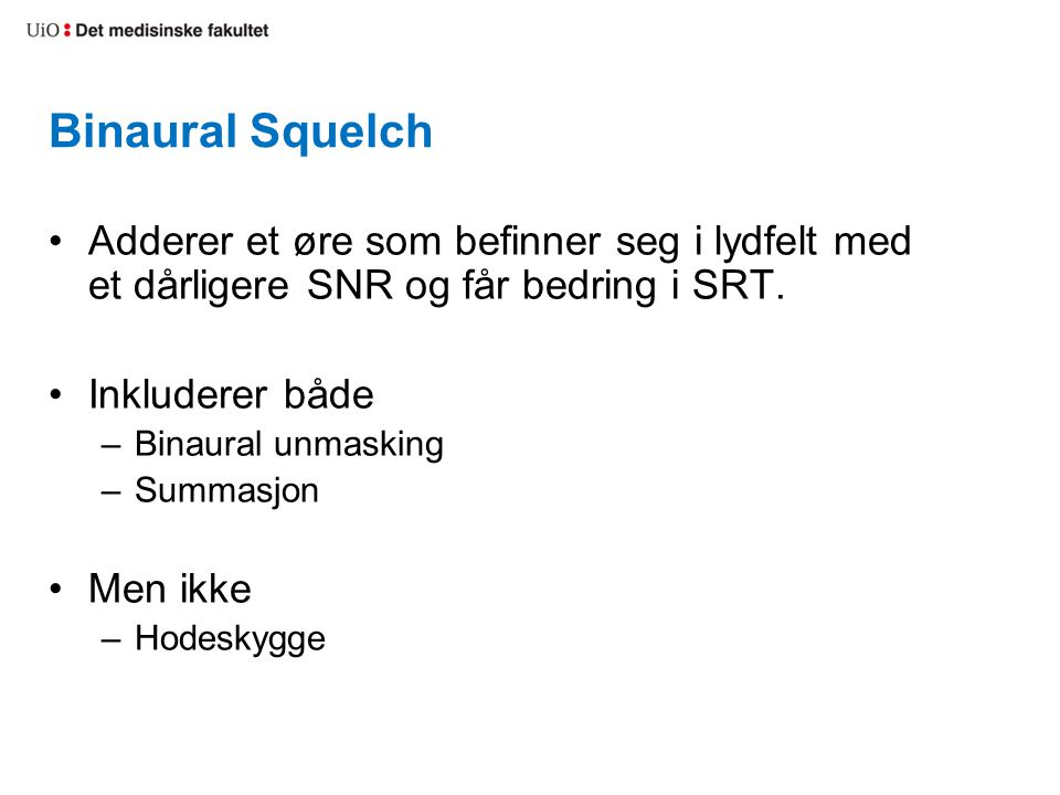 Binaural Squelch Adderer et øre som befinner seg i lydfelt med et dårligere SNR og får bedring i SRT.