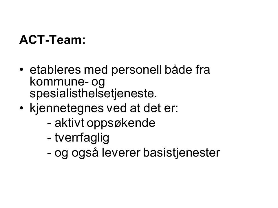 ACT-Team: etableres med personell både fra kommune- og spesialisthelsetjeneste. kjennetegnes ved at det er: