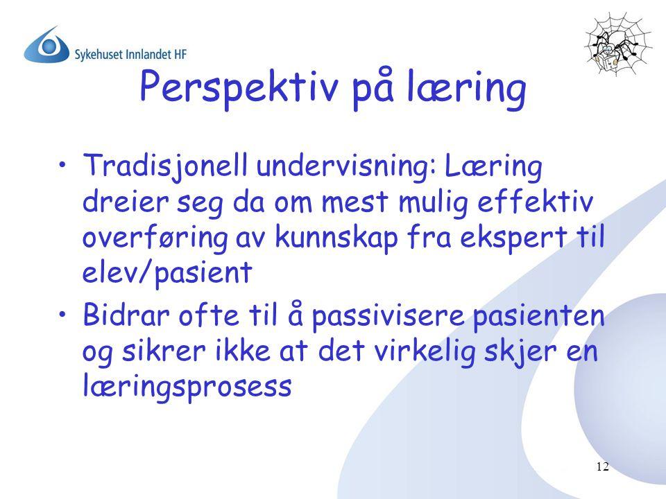 Perspektiv på læring Tradisjonell undervisning: Læring dreier seg da om mest mulig effektiv overføring av kunnskap fra ekspert til elev/pasient.