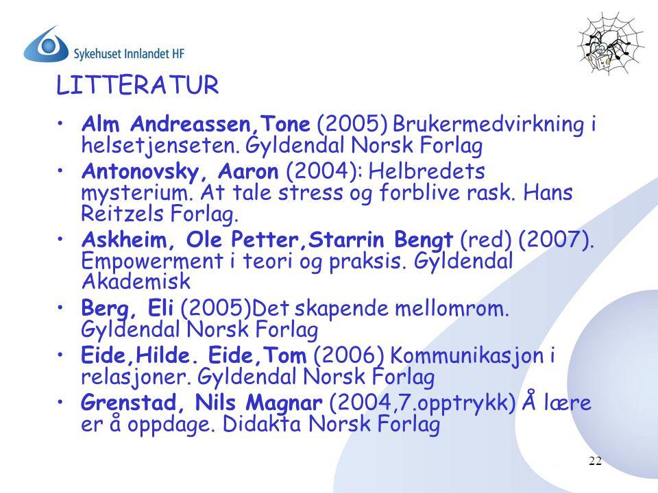 LITTERATUR Alm Andreassen,Tone (2005) Brukermedvirkning i helsetjenseten. Gyldendal Norsk Forlag.