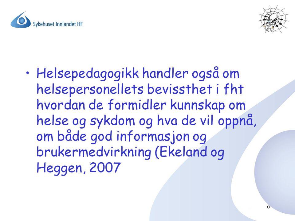 Helsepedagogikk handler også om helsepersonellets bevissthet i fht hvordan de formidler kunnskap om helse og sykdom og hva de vil oppnå, om både god informasjon og brukermedvirkning (Ekeland og Heggen, 2007