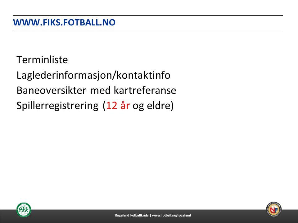 WWW.FIKS.FOTBALL.NO Terminliste Laglederinformasjon/kontaktinfo Baneoversikter med kartreferanse Spillerregistrering (12 år og eldre)