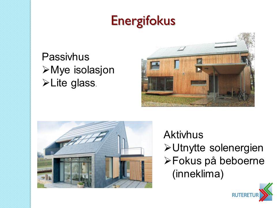 Energifokus Passivhus Mye isolasjon Lite glass. Aktivhus