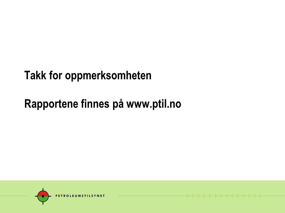 Takk for oppmerksomheten Rapportene finnes på www.ptil.no
