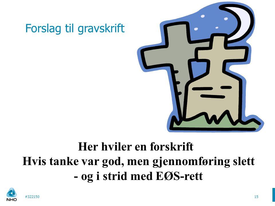 08/04/11 Forslag til gravskrift. Her hviler en forskrift Hvis tanke var god, men gjennomføring slett - og i strid med EØS-rett.