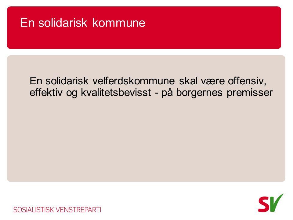 En solidarisk kommune En solidarisk velferdskommune skal være offensiv, effektiv og kvalitetsbevisst - på borgernes premisser.