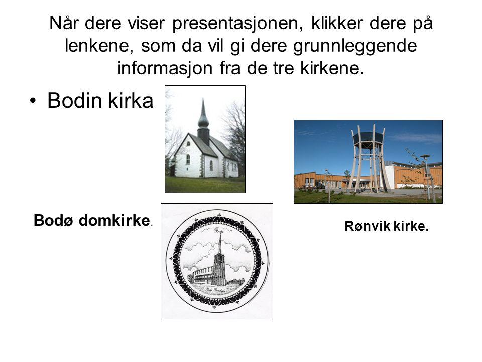 Når dere viser presentasjonen, klikker dere på lenkene, som da vil gi dere grunnleggende informasjon fra de tre kirkene.
