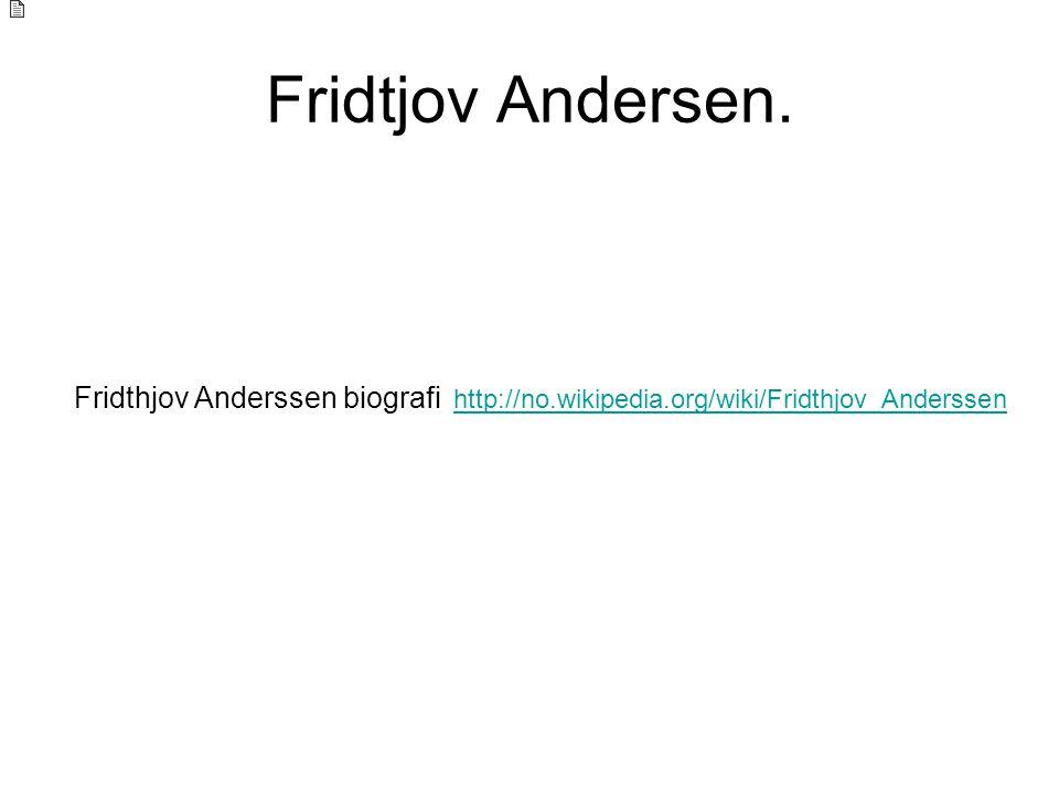Fridtjov Andersen. Fridthjov Anderssen biografi http://no.wikipedia.org/wiki/Fridthjov_Anderssen