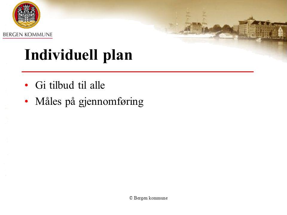 Individuell plan Gi tilbud til alle Måles på gjennomføring