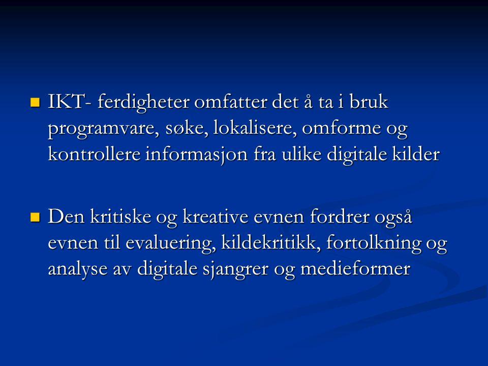 IKT- ferdigheter omfatter det å ta i bruk programvare, søke, lokalisere, omforme og kontrollere informasjon fra ulike digitale kilder