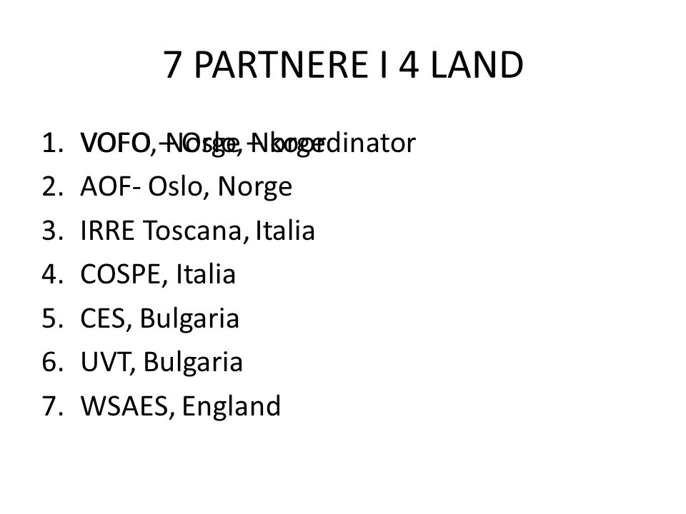 7 PARTNERE I 4 LAND 1. VOFO – Oslo, Norge VOFO, Norge – koordinator