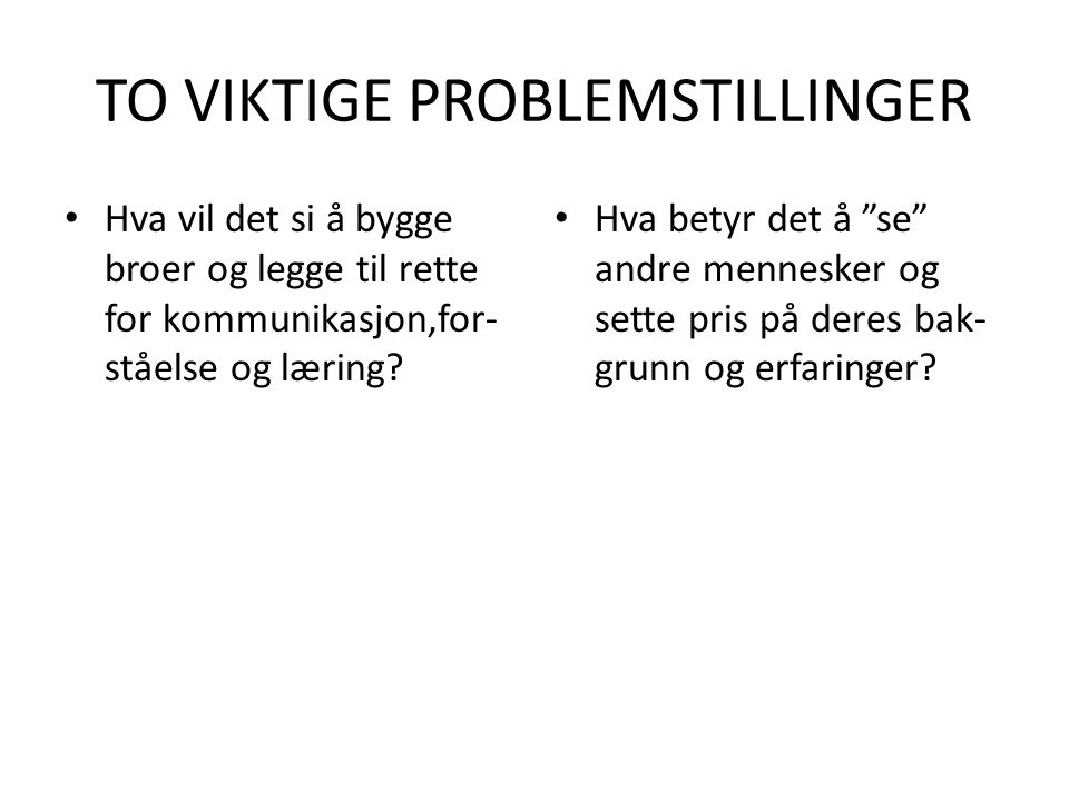 TO VIKTIGE PROBLEMSTILLINGER