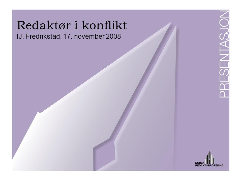 Redaktør i konflikt IJ, Fredrikstad, 17. november 2008
