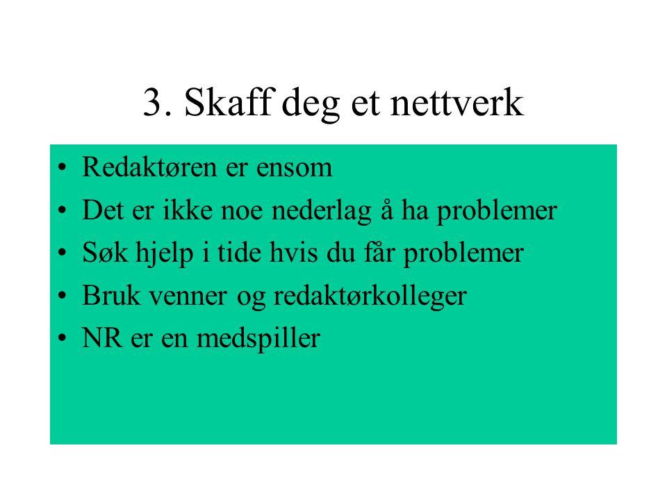 3. Skaff deg et nettverk Redaktøren er ensom