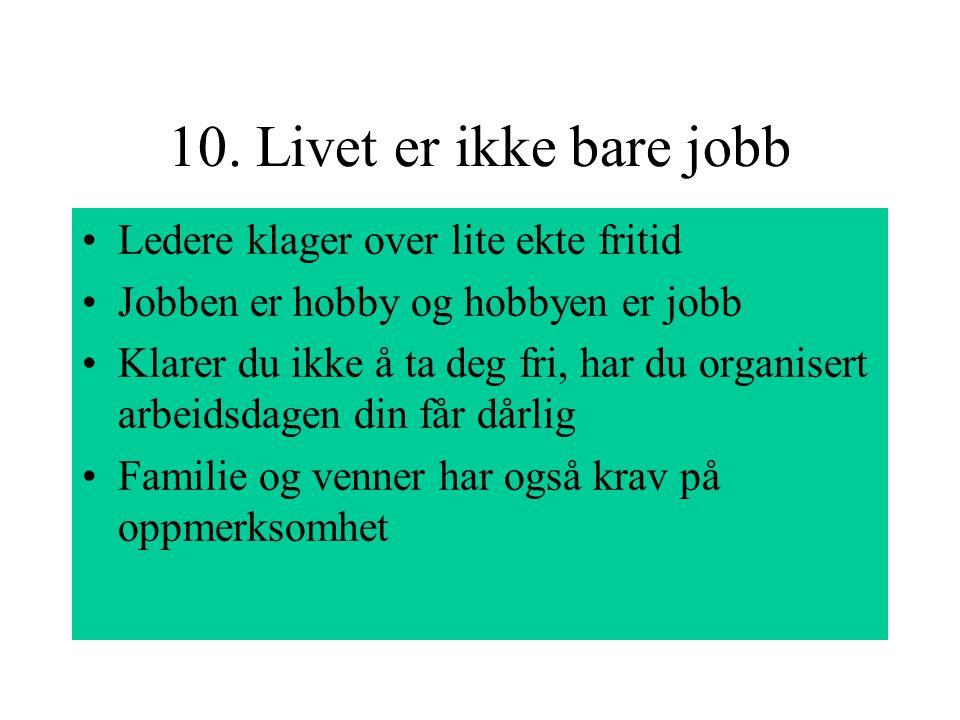 10. Livet er ikke bare jobb Ledere klager over lite ekte fritid