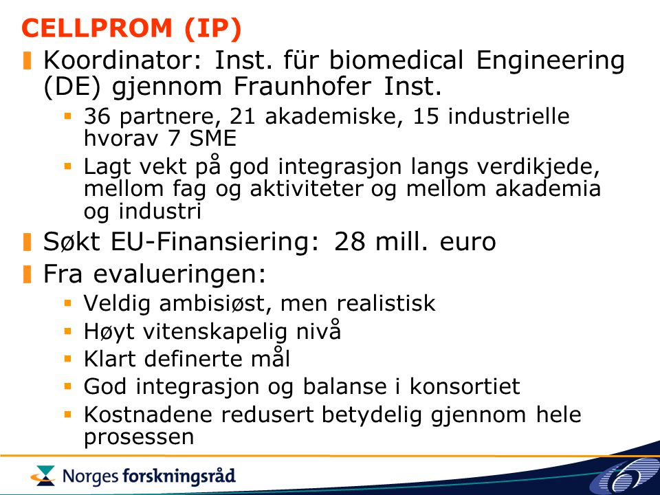 Søkt EU-Finansiering: 28 mill. euro Fra evalueringen: