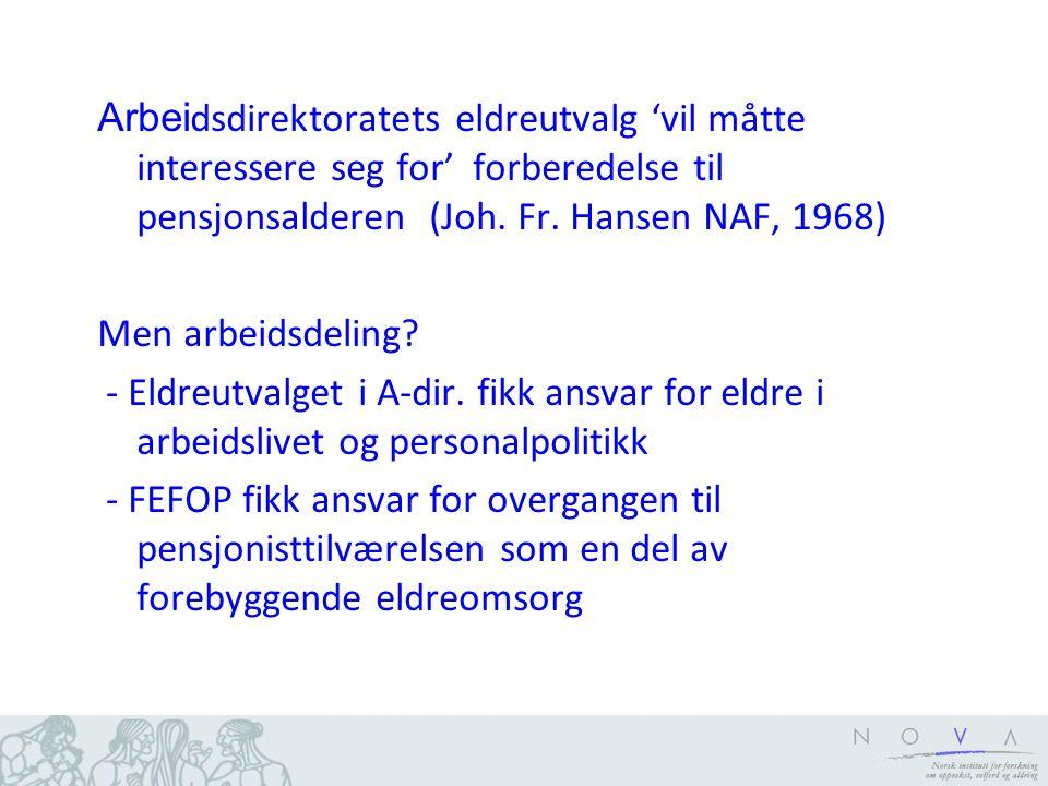 Arbeidsdirektoratets eldreutvalg 'vil måtte interessere seg for' forberedelse til pensjonsalderen (Joh. Fr. Hansen NAF, 1968)