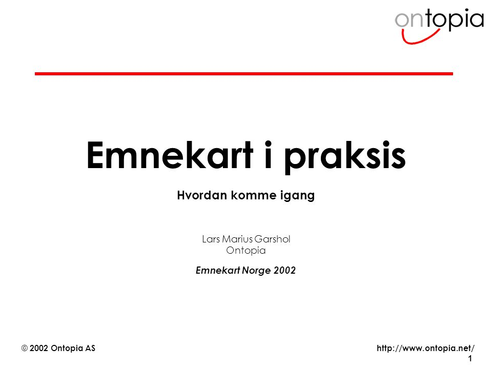 Hvordan komme igang Lars Marius Garshol Ontopia Emnekart Norge 2002