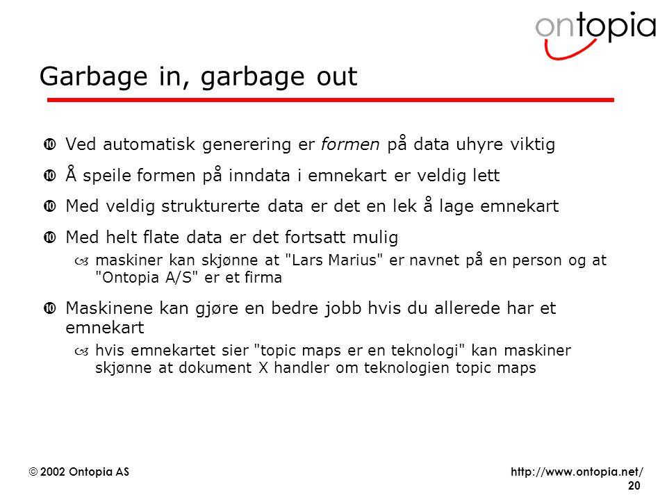 Garbage in, garbage out Ved automatisk generering er formen på data uhyre viktig. Å speile formen på inndata i emnekart er veldig lett.