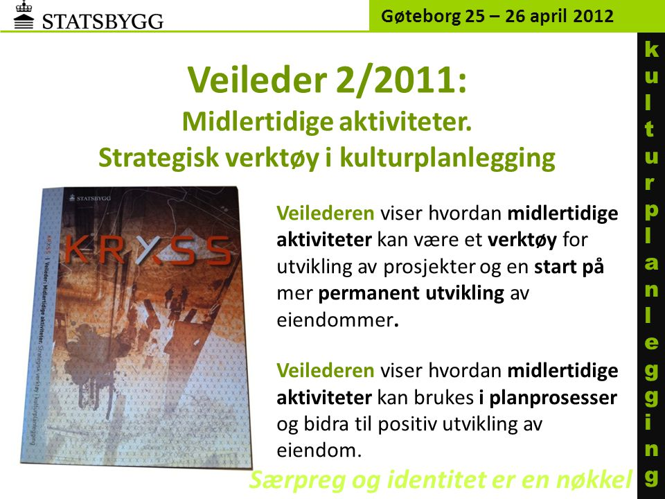 Gøteborg 25 – 26 april 2012 ku l turp l an l egg i ng. Veileder 2/2011: Midlertidige aktiviteter. Strategisk verktøy i kulturplanlegging.