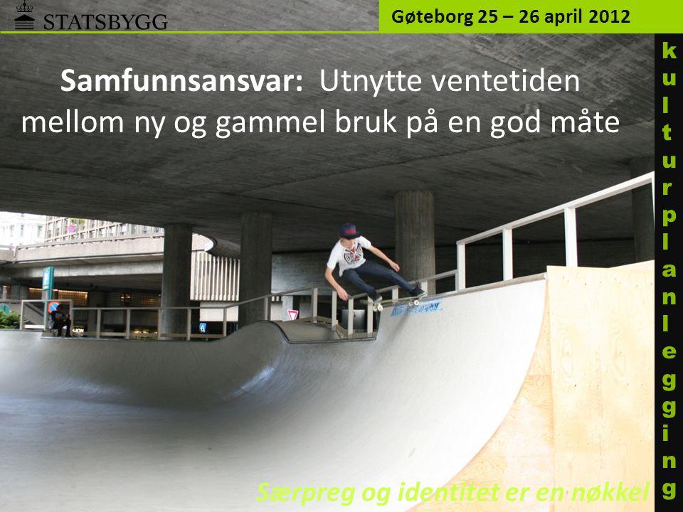 Gøteborg 25 – 26 april 2012 ku l turp l an l egg i ng. Samfunnsansvar: Utnytte ventetiden mellom ny og gammel bruk på en god måte.