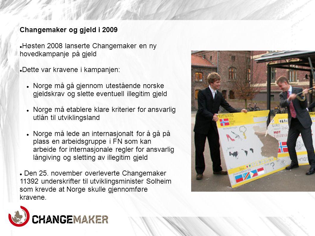 Changemaker og gjeld i 2009 Høsten 2008 lanserte Changemaker en ny hovedkampanje på gjeld. Dette var kravene i kampanjen: