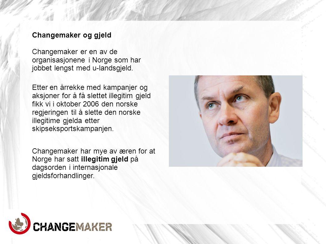 Changemaker og gjeld Changemaker er en av de organisasjonene i Norge som har jobbet lengst med u-landsgjeld.
