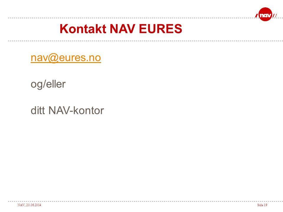 Kontakt NAV EURES nav@eures.no og/eller ditt NAV-kontor