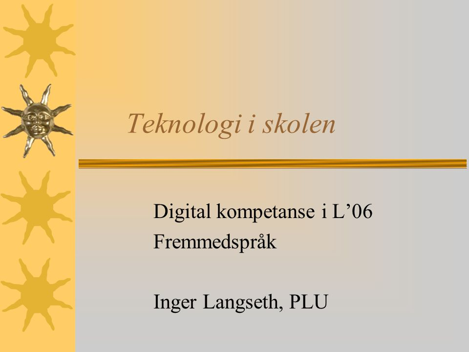 Digital kompetanse i L'06 Fremmedspråk Inger Langseth, PLU