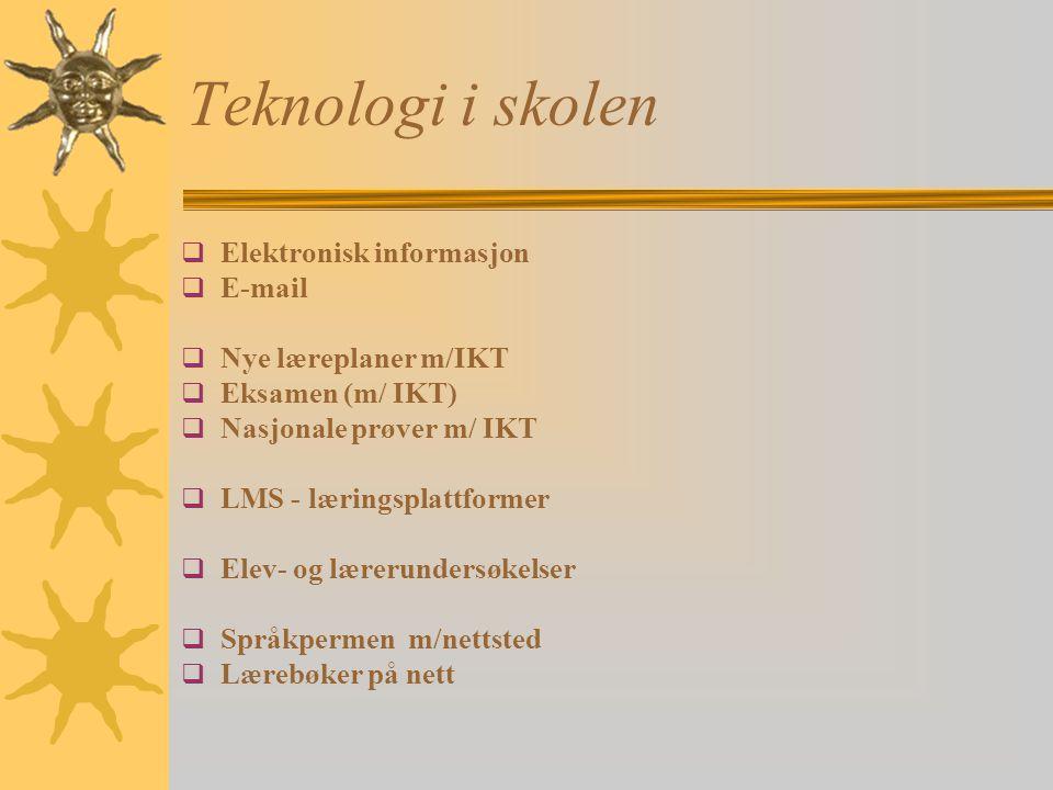 Teknologi i skolen Elektronisk informasjon E-mail Nye læreplaner m/IKT