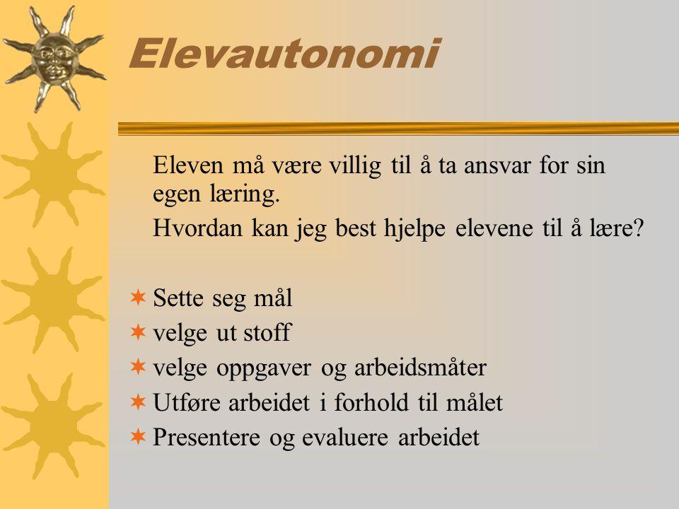 Elevautonomi Eleven må være villig til å ta ansvar for sin egen læring. Hvordan kan jeg best hjelpe elevene til å lære