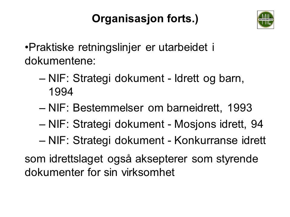 Organisasjon forts.) Praktiske retningslinjer er utarbeidet i dokumentene: NIF: Strategi dokument - Idrett og barn, 1994.