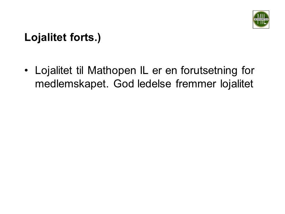 Lojalitet forts.) Lojalitet til Mathopen IL er en forutsetning for medlemskapet.