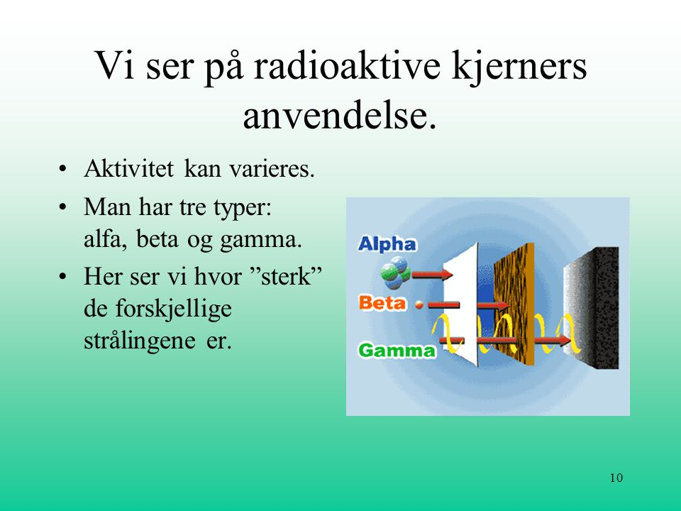 Vi ser på radioaktive kjerners anvendelse.