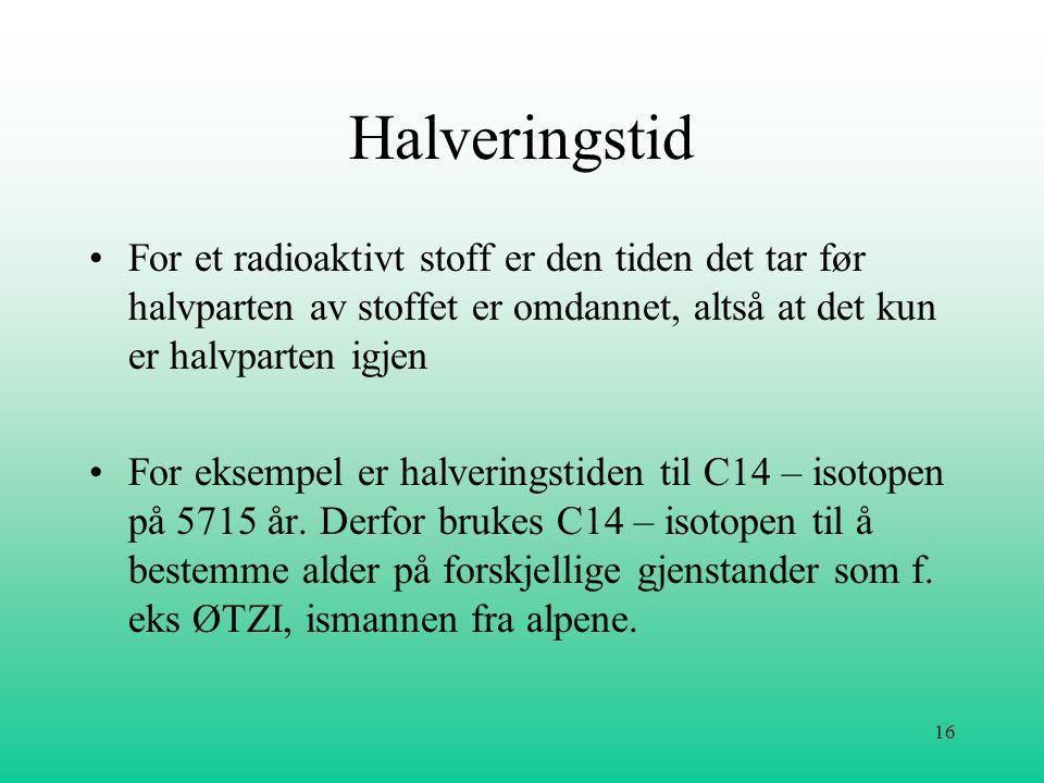 Halveringstid For et radioaktivt stoff er den tiden det tar før halvparten av stoffet er omdannet, altså at det kun er halvparten igjen.