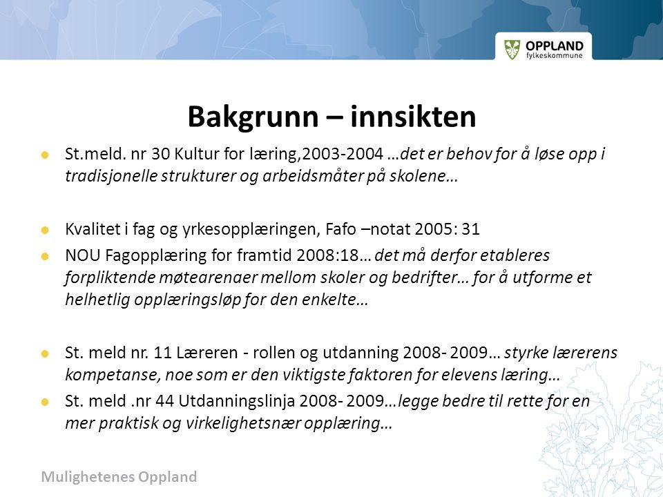 Bakgrunn – innsikten St.meld. nr 30 Kultur for læring,2003-2004 …det er behov for å løse opp i tradisjonelle strukturer og arbeidsmåter på skolene…