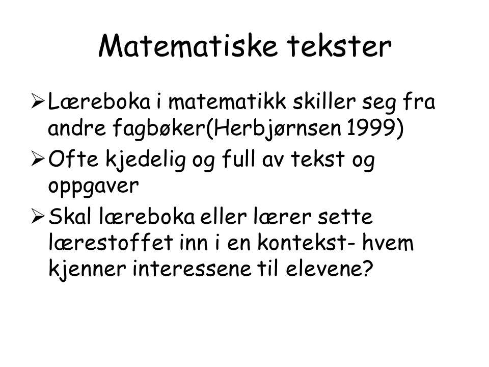 Matematiske tekster Læreboka i matematikk skiller seg fra andre fagbøker(Herbjørnsen 1999) Ofte kjedelig og full av tekst og oppgaver.